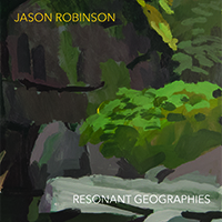 Jason Robinson - Resonant Geographies